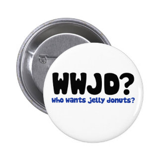 Who wants jelly donuts 6 cm round badge