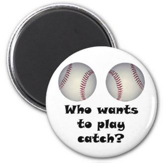 WHO WANTS TO PLAY CATCH 6 CM ROUND MAGNET