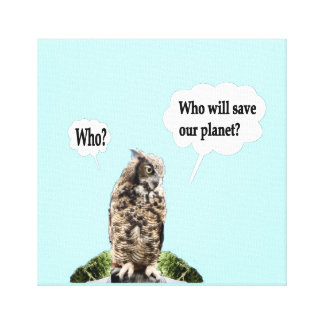 Who Will Save Our Planet--Who? Canvas Prints