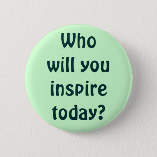 Who will you inspire today? 6 cm round badge