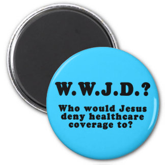Who Would Jesus Deny HealthCare to? 6 Cm Round Magnet