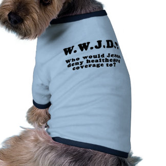 Who Would Jesus Deny HealthCare to Doggie Tshirt