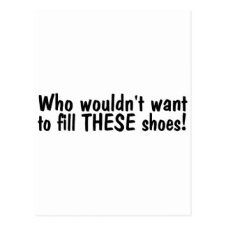 Who Wouldnt Want To Fill These Shoes Postcard