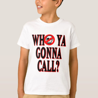 Who ya gonna call? T-Shirt