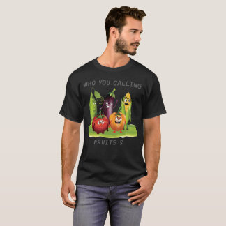 Who You Calling Fruits? Fruits angry T-Shirt