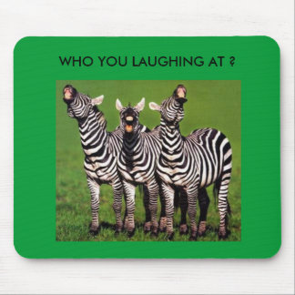 WHO YOU LAUGHING AT ? MOUSE PAD