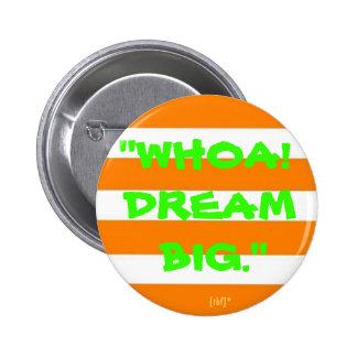 """""""Whoa! Dream Big."""" 6 Cm Round Badge"""