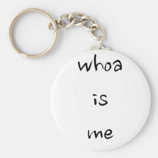 """whoa is me""- choose model/size basic round button key ring"