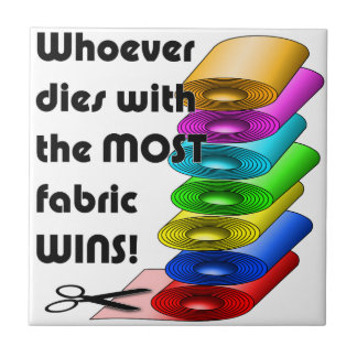 Whoever dies with the most fabric wins! ceramic tile