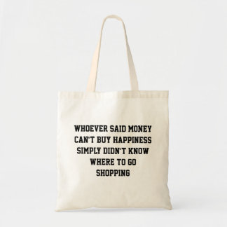 Whoever said money can't buy happiness budget tote bag