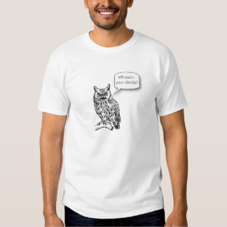Whooo's Your Daddy T-shirt