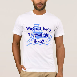 Who's a Very Nautical Girl then? T-Shirt