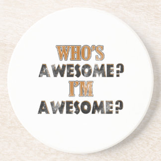 Who's awesome? I'm Awesome! Drink Coaster