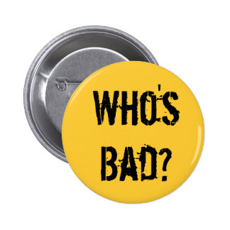 Who's Bad? 6 Cm Round Badge