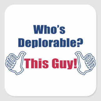 Who's Deplorable | This Guy | Funny | Political Square Sticker