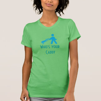 Who's Your Caddy Funny Golf Lady Golfing Tshirts
