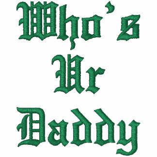 whos your daddy hoodie