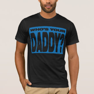 Who's Your Daddy T-Shirt