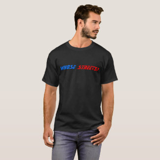 Whose Streets? Our Streets! T-Shirt