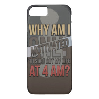 Why Am I Only Motivated at 4 AM? iPhone 7 Case