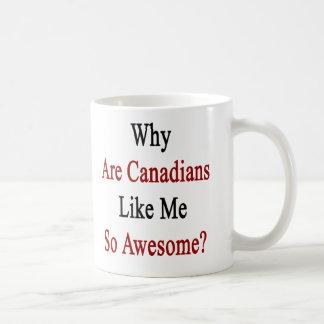 Why Are Canadians Like Me So Awesome? Coffee Mug