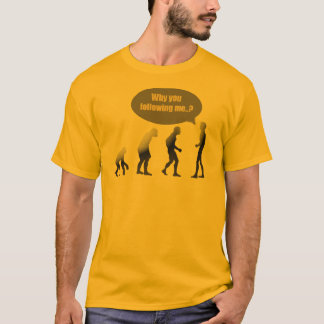 Why are you following me? T-Shirt