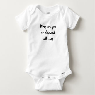 Why are you so obsessed with me? baby onesie