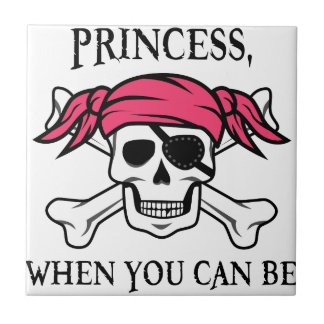 Why Be a Princess, When You Can Be A Pirate? Small Square Tile