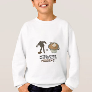 Why be a zombie when you can be pudding? sweatshirt
