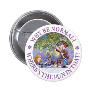 WHY BE NORMAL? 6 CM ROUND BADGE