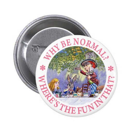WHY BE NORMAL? PIN