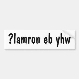 Why be normal? ¿lɐɯɹou ǝq ʎɥʍ ?lamron eb yhw bumper sticker