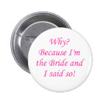 Why? Because I'm The Bride And I Said So! Pinback Buttons