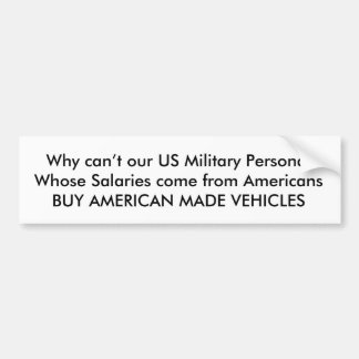 Why can't our US Military Personal Whose Salari... Bumper Sticker