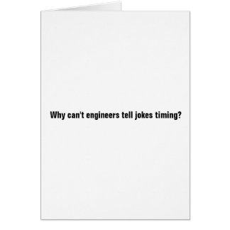 Why Can't Engineers Tell Jokes Timing? Card