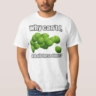 Why Can't I Hold All These Limes? T-Shirt