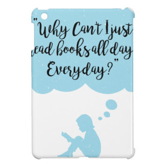 Why Can't I Just Read Books All Day Everyday Read iPad Mini Cover