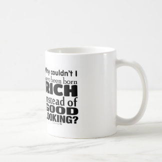 Why couldn't I have been born rich instead of ... Coffee Mug