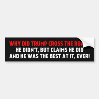 Why did Trump Cross the Road Bumper Sticker