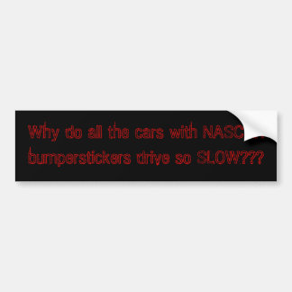 Why do all the cars with NASCAR bumperstickers ... Bumper Sticker