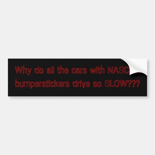 Why do all the cars with NASCAR bumperstickers ... Bumper Stickers