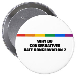 Why do conservatives hate conservation 10 cm round badge