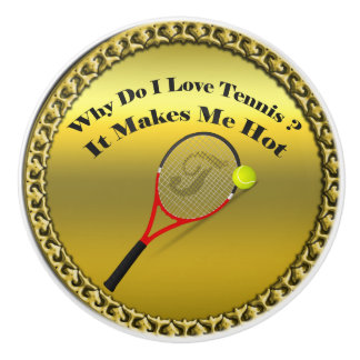 Why do I love tennis.It makes me hot(gold) Ceramic Knob