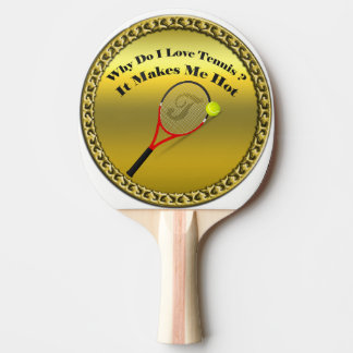 Why do I love tennis.It makes me hot(gold) Ping Pong Paddle