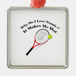 Why do I love tennis.It makes me hot Metal Ornament
