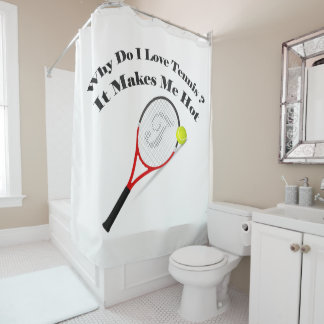 Why do I love tennis.It makes me hot Shower Curtain