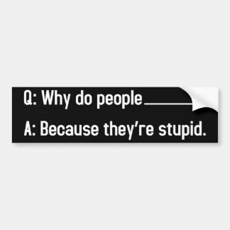 Why do people blank? bumper sticker