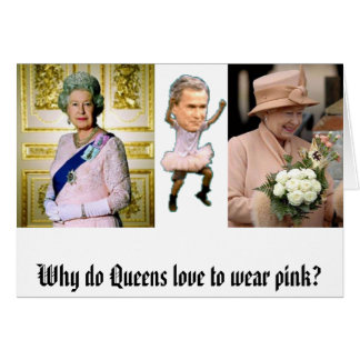 Why do Queens love to wear pink? Card
