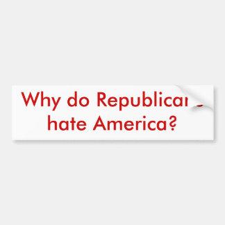 Why do Republicans hate America? Bumper Sticker