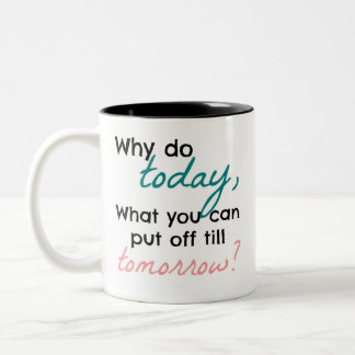 Why do today, what you can put off till tomorrow? Two-Tone coffee mug